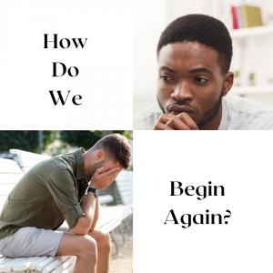 how do we begin again